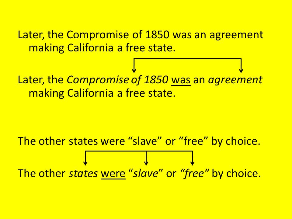 Later, the Compromise of 1850 was an agreement making California a free state.