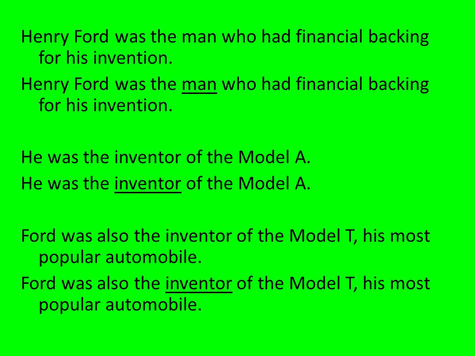 Henry Ford was the man who had financial backing for his invention.