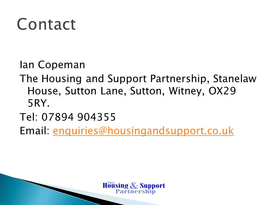 Contact Ian Copeman. The Housing and Support Partnership, Stanelaw House, Sutton Lane, Sutton, Witney, OX29 5RY.