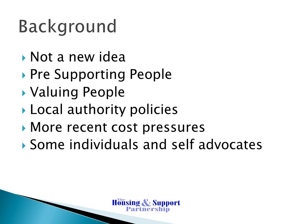 Background Not a new idea Pre Supporting People Valuing People