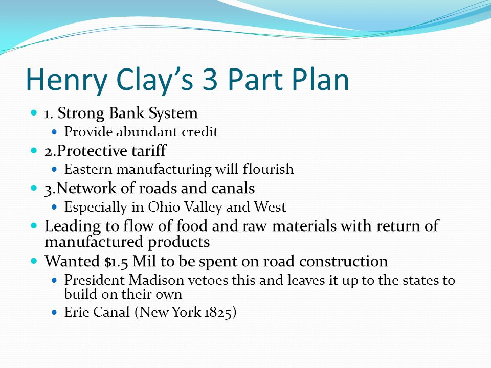 Henry Clay's 3 Part Plan 1. Strong Bank System 2.Protective tariff