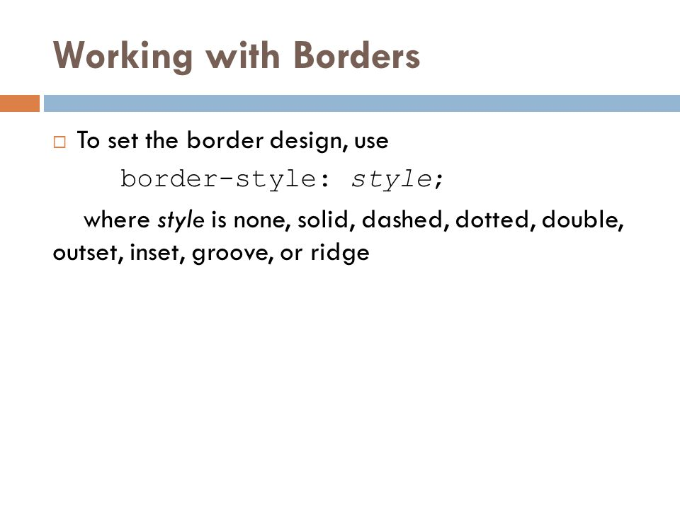 Working with Borders To set the border design, use