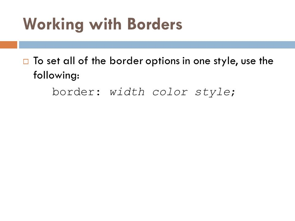 Working with Borders To set all of the border options in one style, use the following: border: width color style;