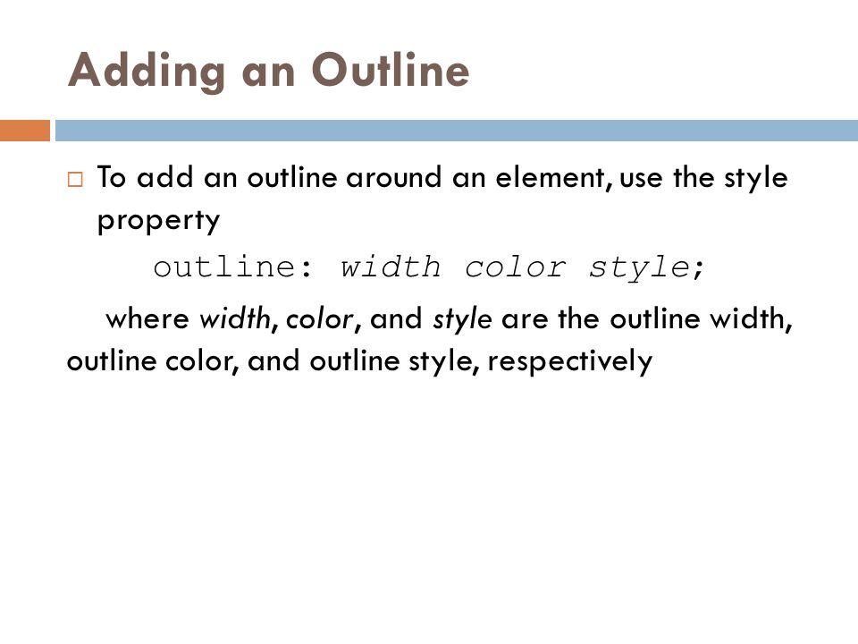 Adding an Outline To add an outline around an element, use the style property. outline: width color style;