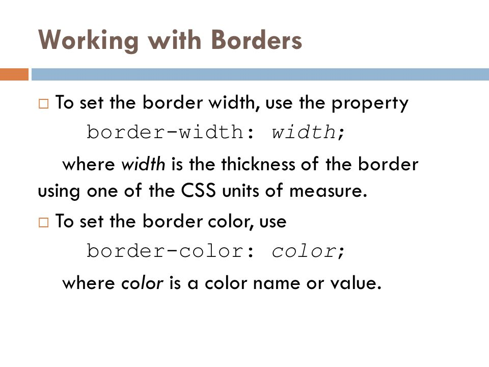 Working with Borders To set the border width, use the property