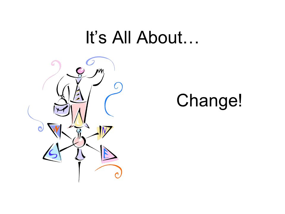 It's All About… Change!
