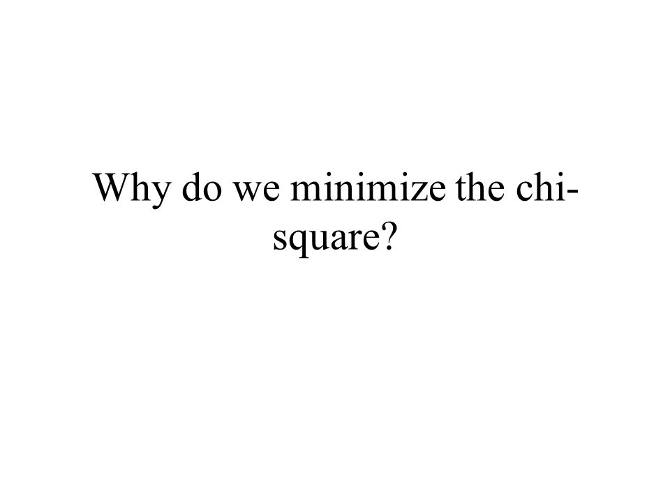 Why do we minimize the chi-square