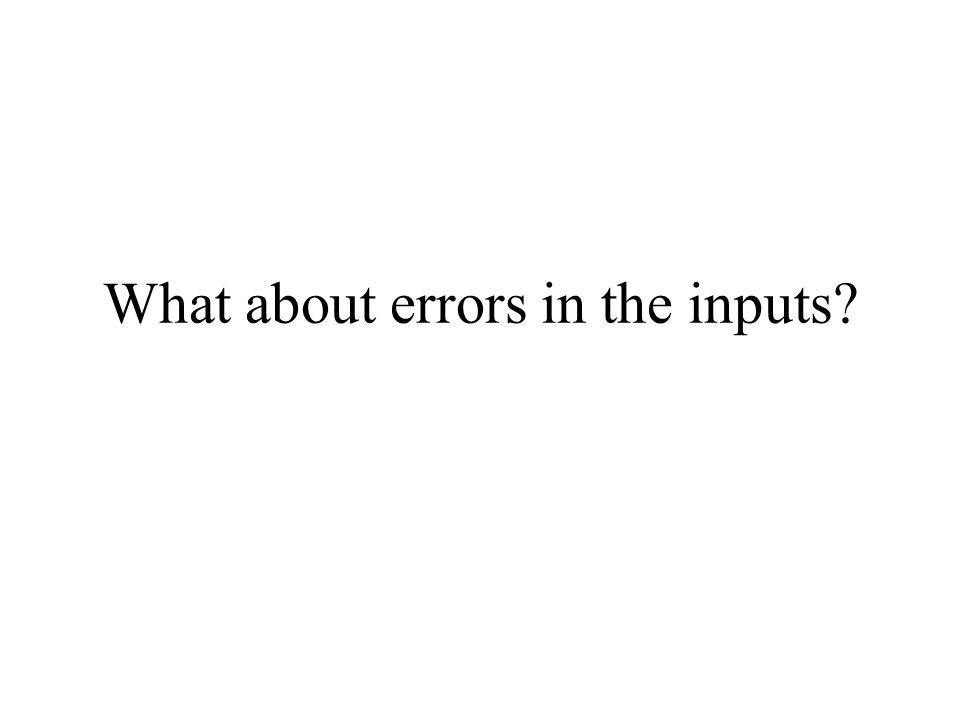 What about errors in the inputs