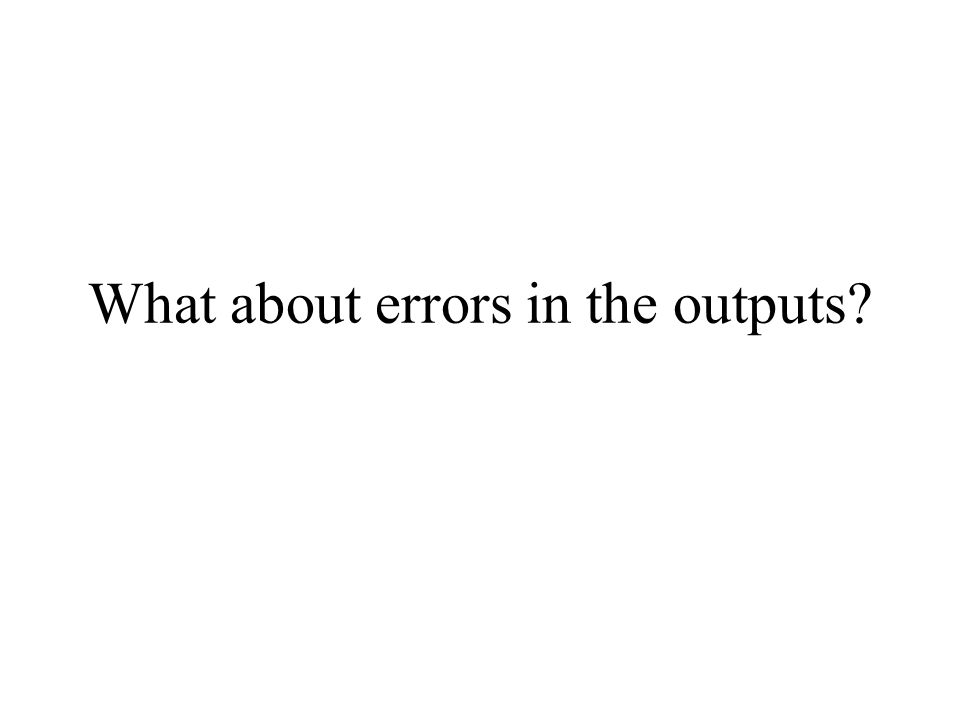 What about errors in the outputs