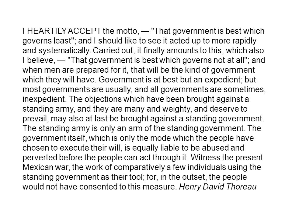 I HEARTILY ACCEPT the motto, — That government is best which governs least ; and I should like to see it acted up to more rapidly and systematically.