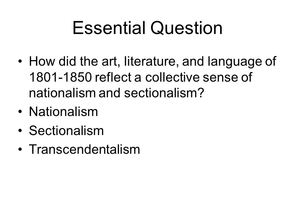 Essential Question How did the art, literature, and language of 1801-1850 reflect a collective sense of nationalism and sectionalism