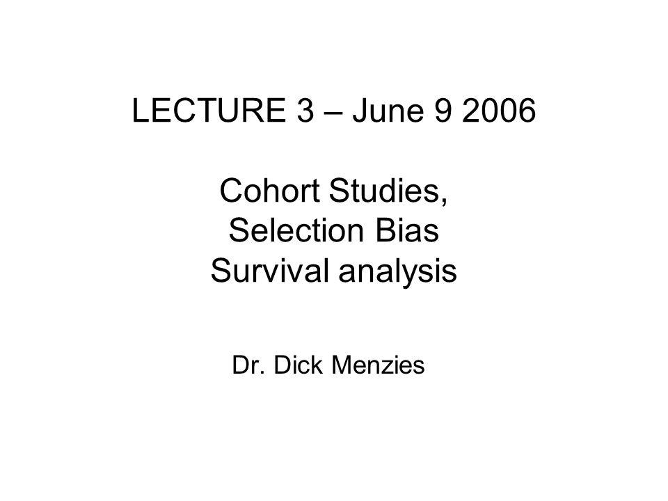 LECTURE 3 – June 9 2006 Cohort Studies, Selection Bias Survival analysis