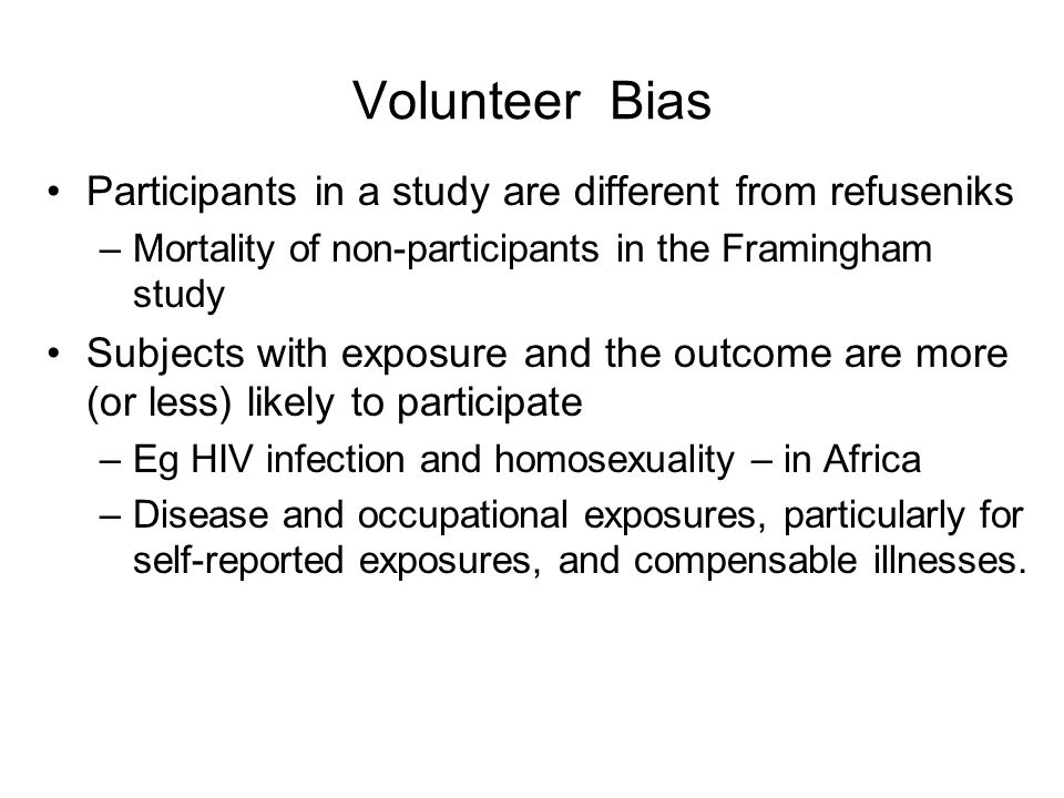 Volunteer Bias Participants in a study are different from refuseniks