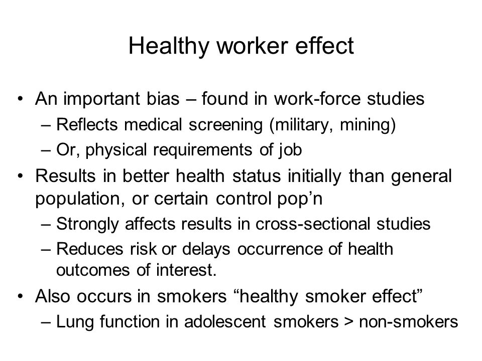 Healthy worker effect An important bias – found in work-force studies