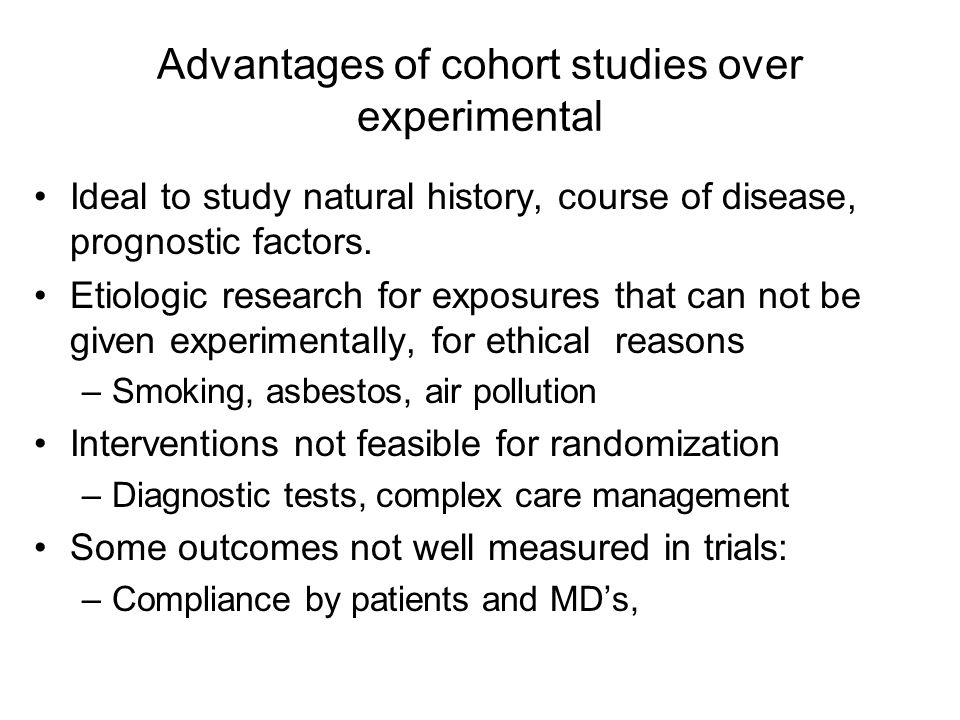 Advantages of cohort studies over experimental