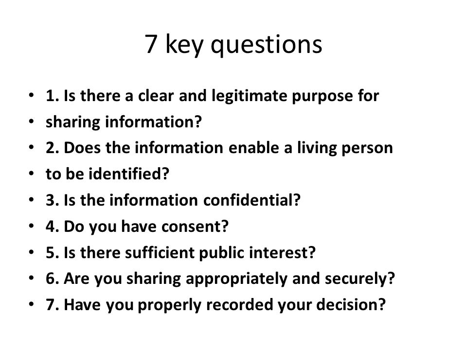 7 key questions 1. Is there a clear and legitimate purpose for