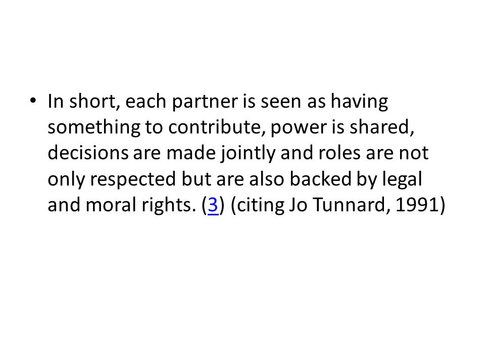 In short, each partner is seen as having something to contribute, power is shared, decisions are made jointly and roles are not only respected but are also backed by legal and moral rights.