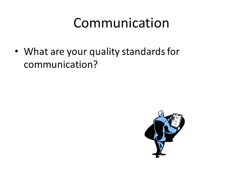 Communication What are your quality standards for communication
