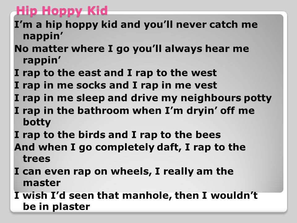 Hip Hoppy Kid I'm a hip hoppy kid and you'll never catch me nappin'