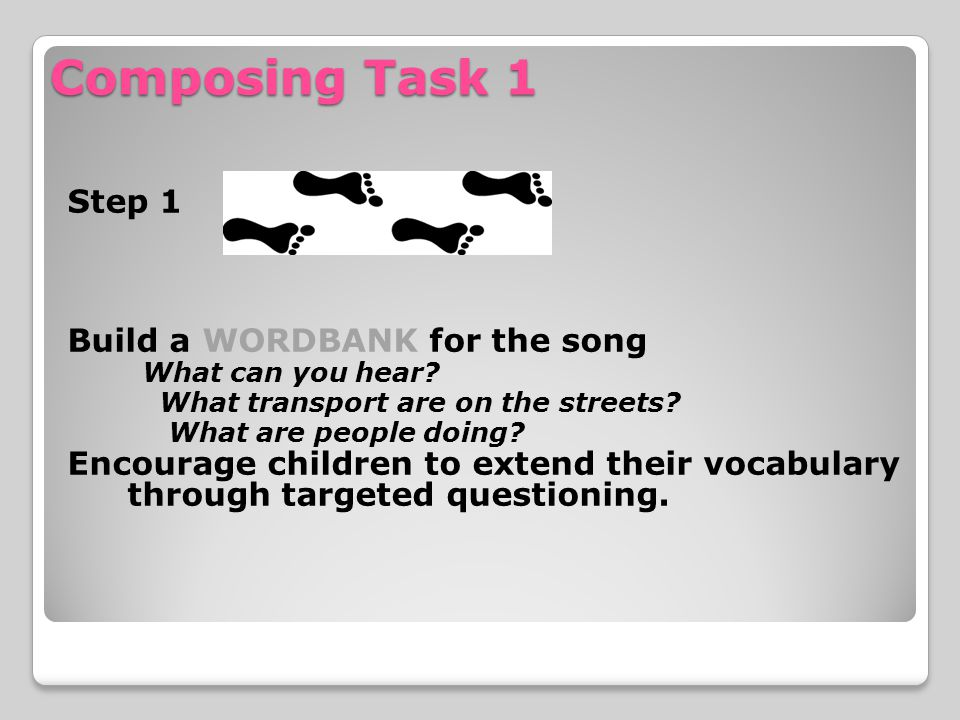 Composing Task 1 Step 1 Build a WORDBANK for the song