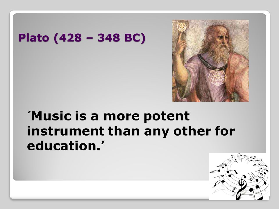 ´Music is a more potent instrument than any other for education.'