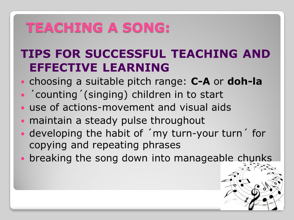 TEACHING A SONG: TIPS FOR SUCCESSFUL TEACHING AND EFFECTIVE LEARNING