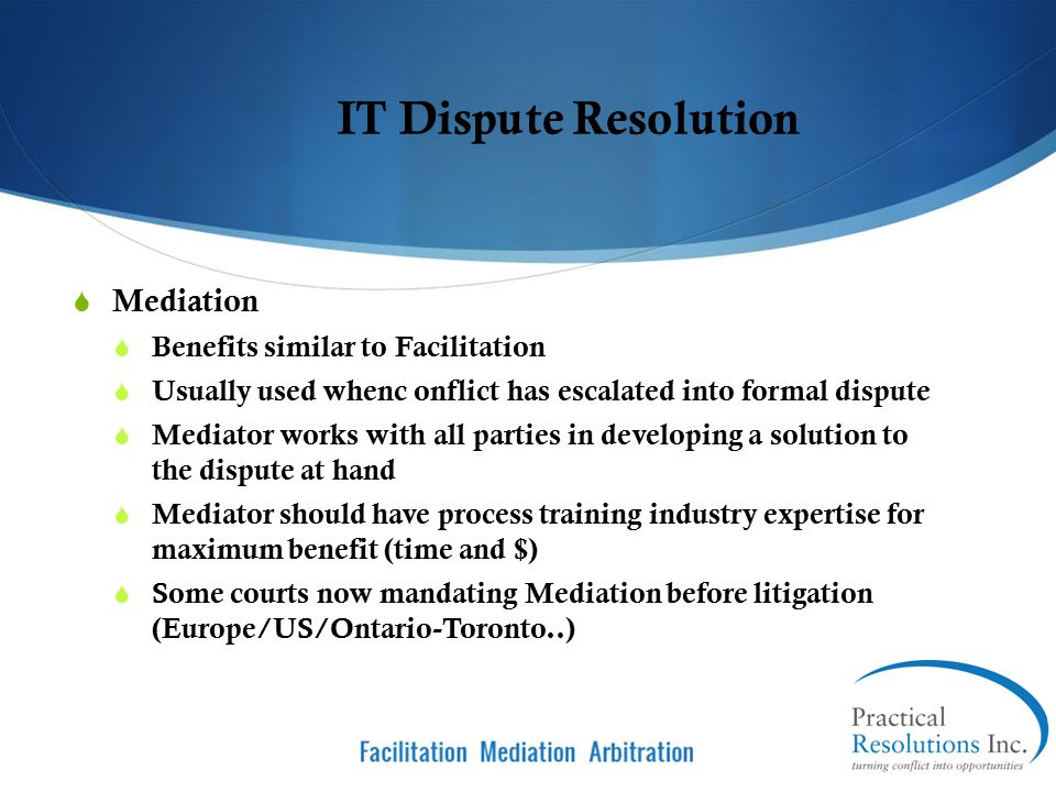 IT Dispute Resolution Mediation Benefits similar to Facilitation