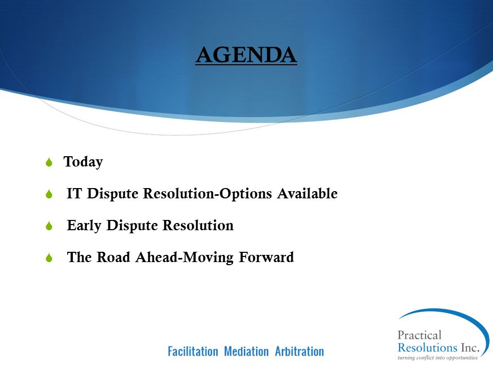 AGENDA Today IT Dispute Resolution-Options Available