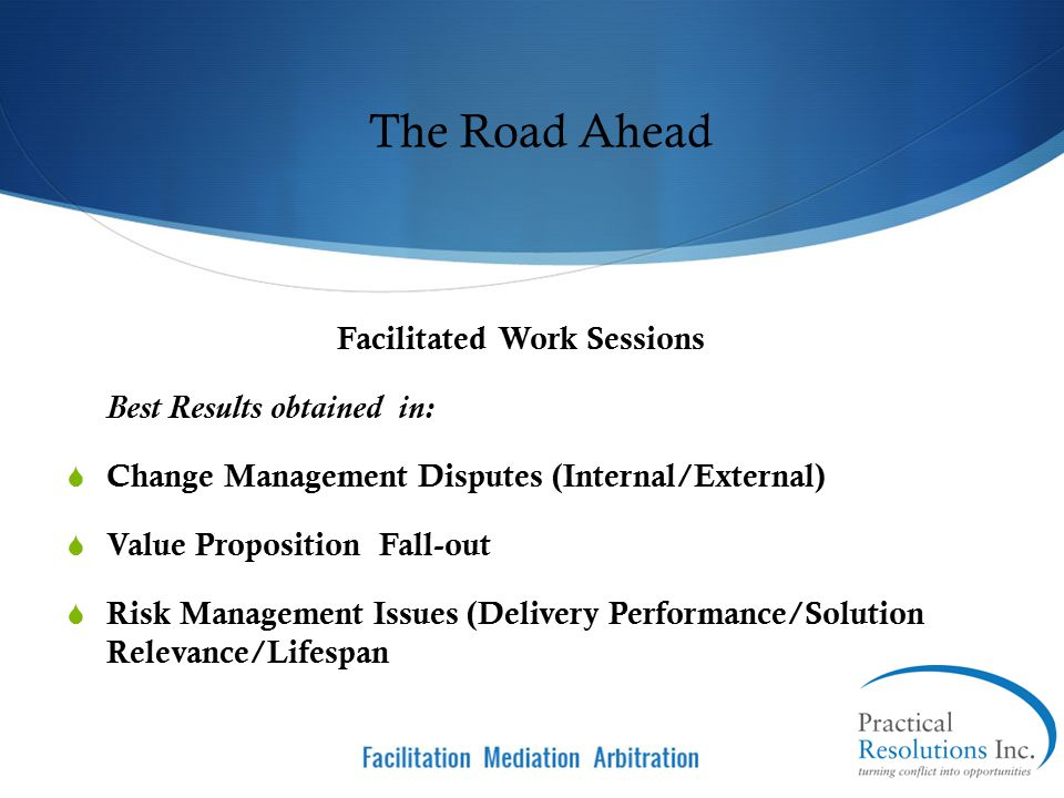 The Road Ahead Facilitated Work Sessions Best Results obtained in: