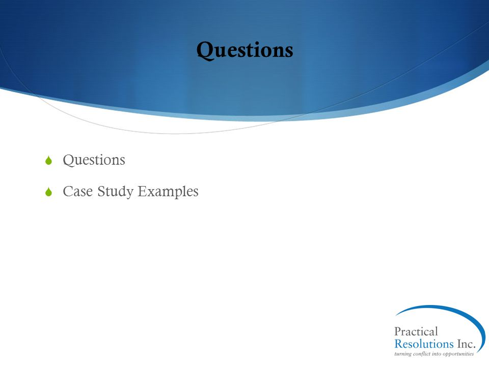 Questions Questions Case Study Examples Questions...