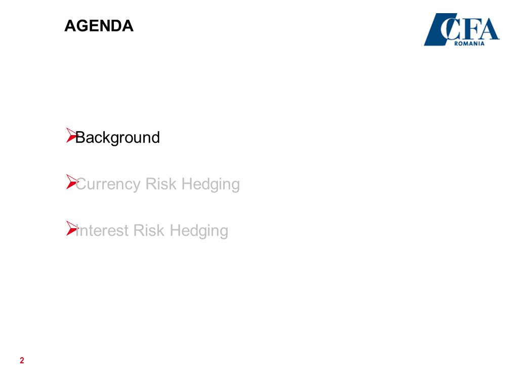 AGENDA Background Currency Risk Hedging Interest Risk Hedging