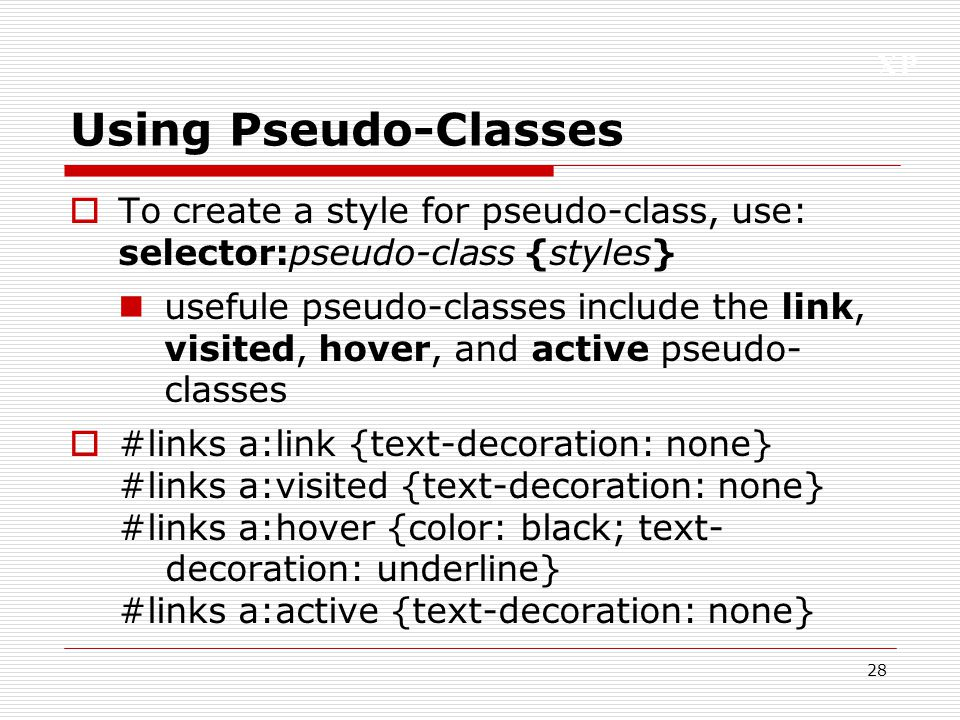 Using Pseudo-Classes To create a style for pseudo-class, use: selector:pseudo-class {styles}