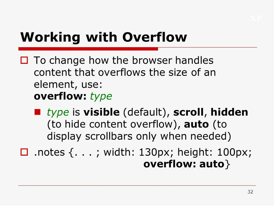 Working with Overflow To change how the browser handles content that overflows the size of an element, use: overflow: type.