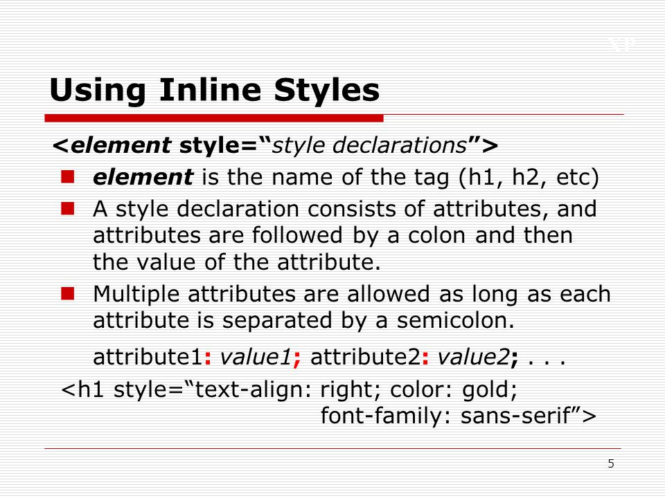 Using Inline Styles attribute1: value1; attribute2: value2; . . .