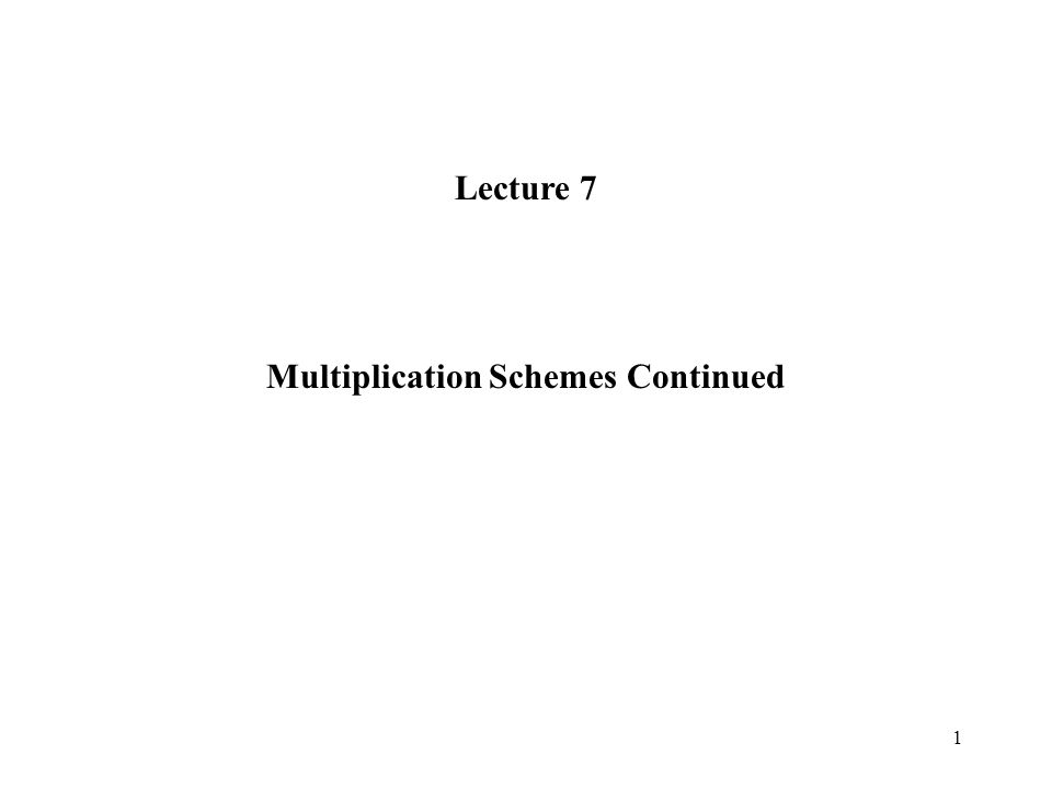 Multiplication Schemes Continued