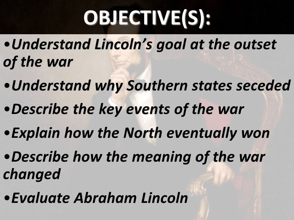 OBJECTIVE(S): Understand Lincoln's goal at the outset of the war
