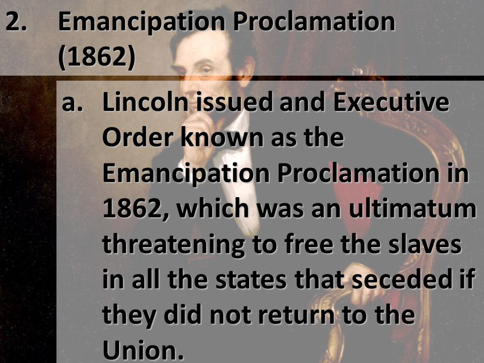 2. Emancipation Proclamation (1862) a.