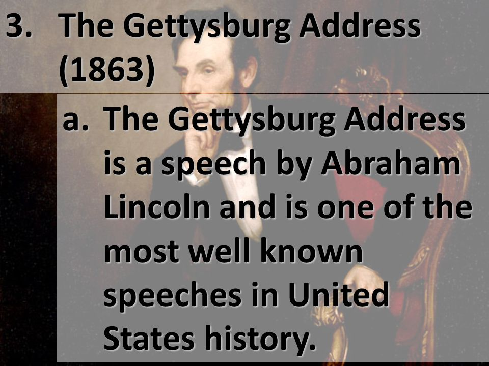 3. The Gettysburg Address (1863) a.