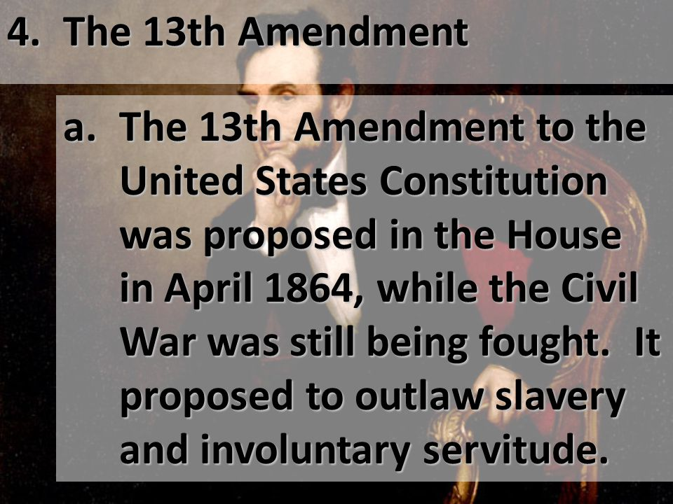 4. The 13th Amendment. a.