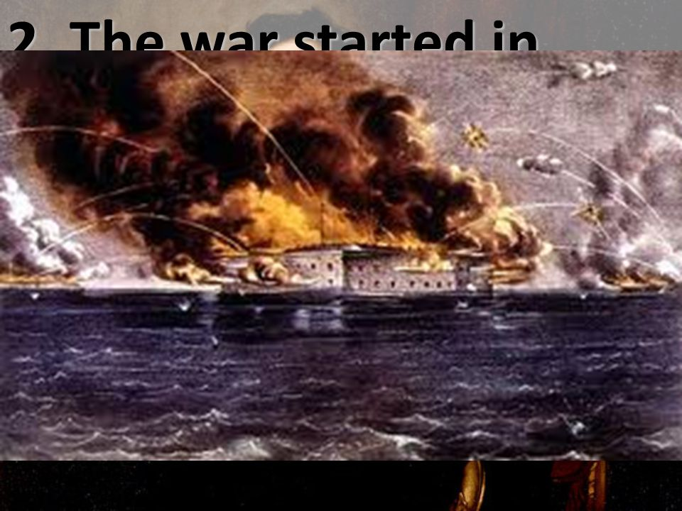 2. The war started in 1861 at Fort Sumter.