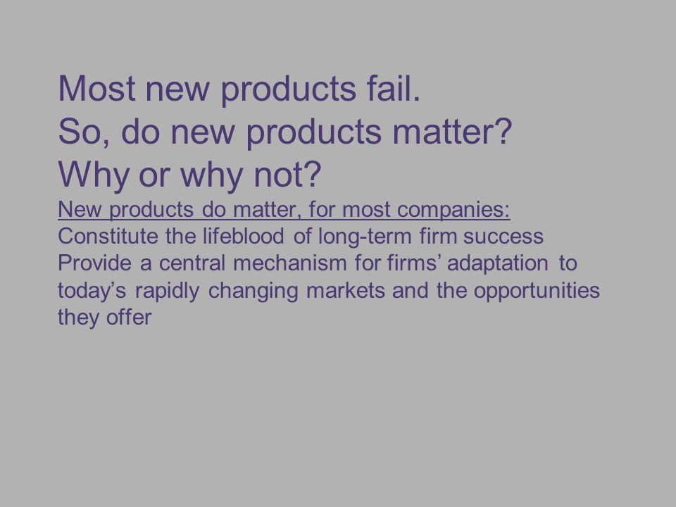 Most new products fail. So, do new products matter. Why or why not