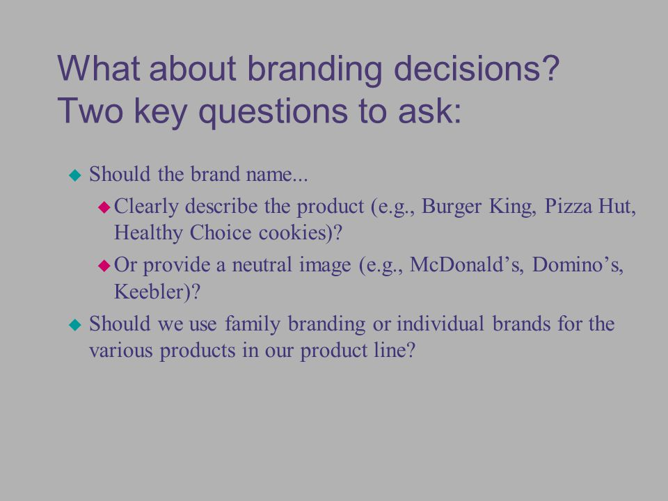 What about branding decisions Two key questions to ask: