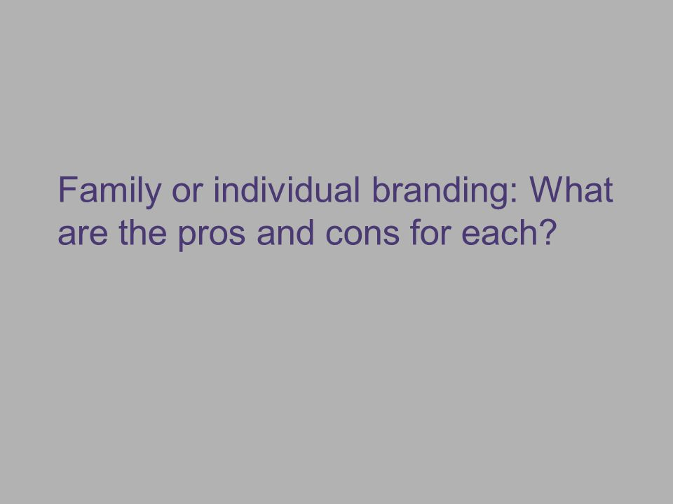 Family or individual branding: What are the pros and cons for each