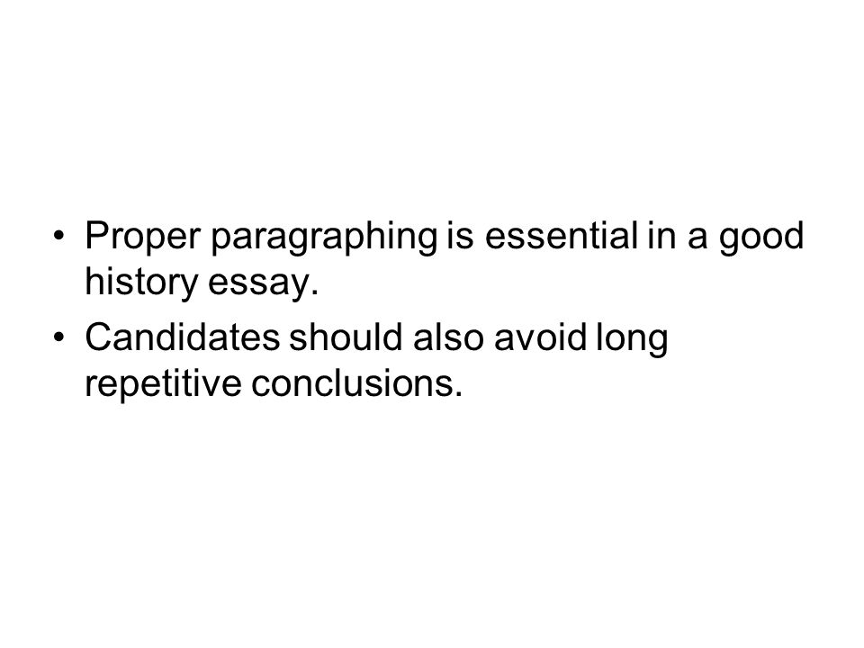 Proper paragraphing is essential in a good history essay.