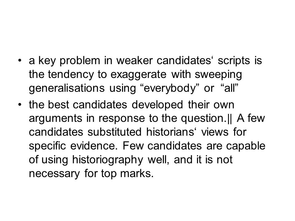a key problem in weaker candidates' scripts is the tendency to exaggerate with sweeping generalisations using everybody or all