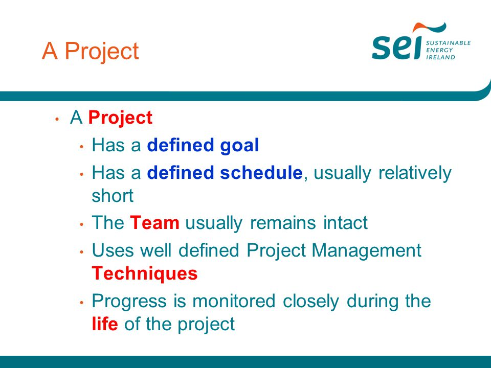 A Project A Project Has a defined goal