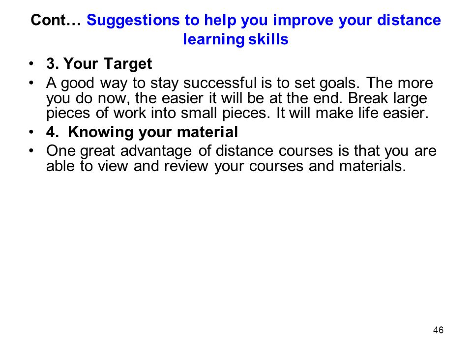 Cont… Suggestions to help you improve your distance learning skills