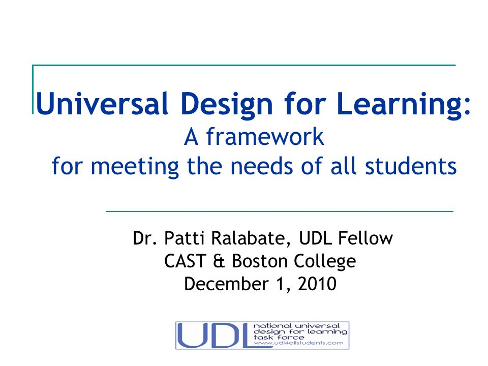 Dr. Patti Ralabate, UDL Fellow CAST & Boston College December 1, 2010