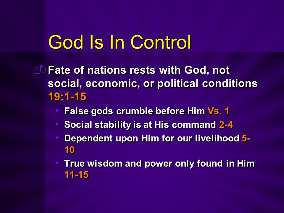 God Is In Control Fate of nations rests with God, not social, economic, or political conditions 19:1-15.