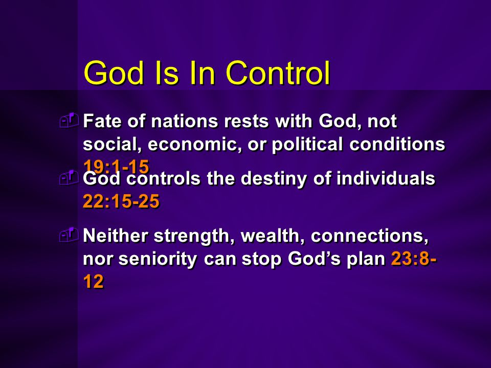 God Is In Control God controls the destiny of individuals 22:15-25. Neither strength, wealth, connections, nor seniority can stop God's plan 23:8-12.